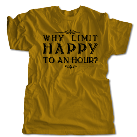 Why Limit Happy To An Hour T-Shirt